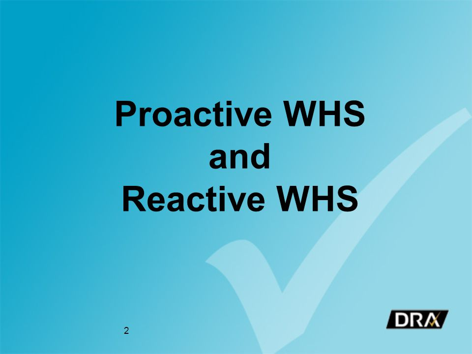 Proactive WHS and Reactive WHS 2