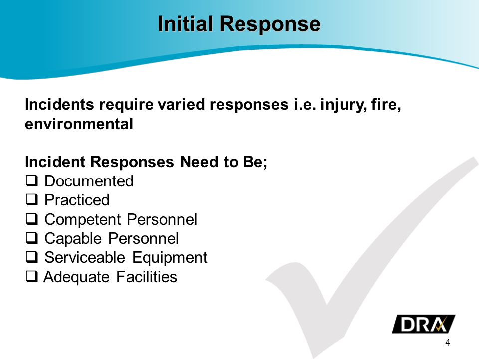Initial Response 4 Incidents require varied responses i.e.