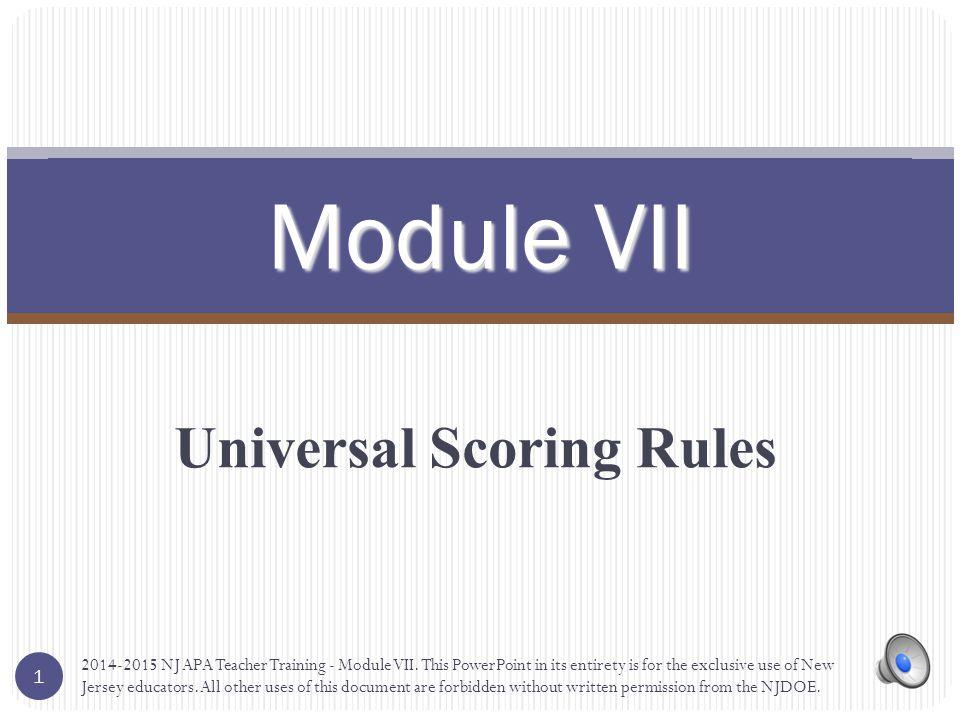 Universal Scoring Rules Module VII 1 2014-2015 NJ APA Teacher Training - Module VII.