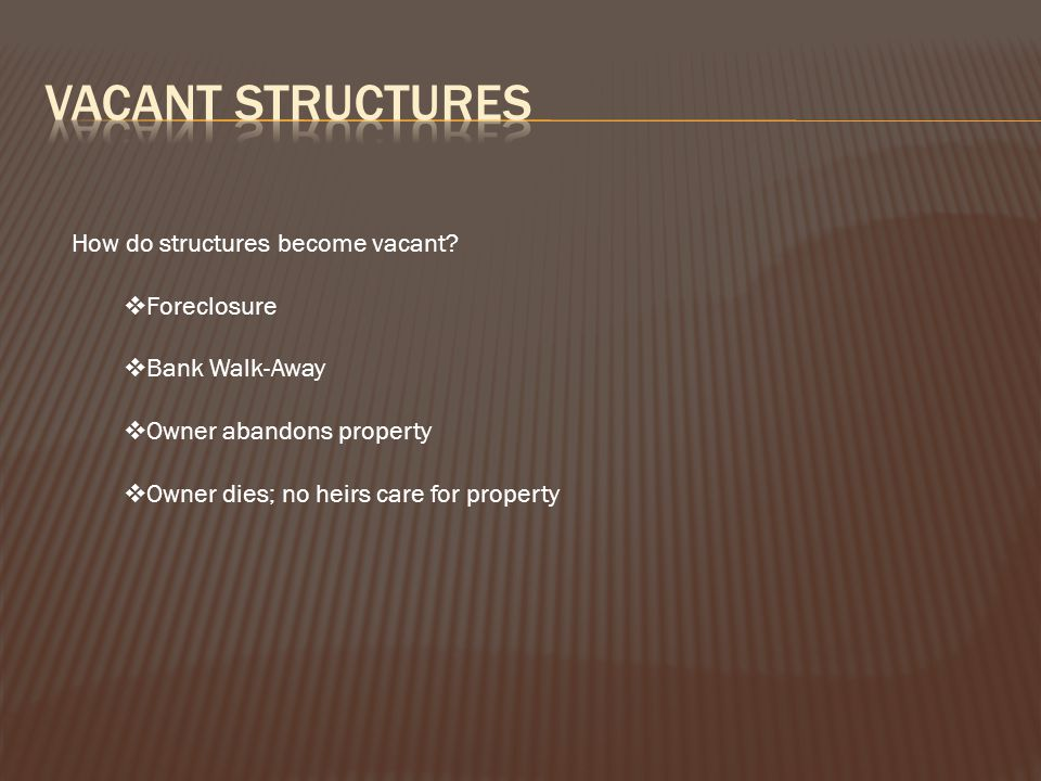 How do structures become vacant.