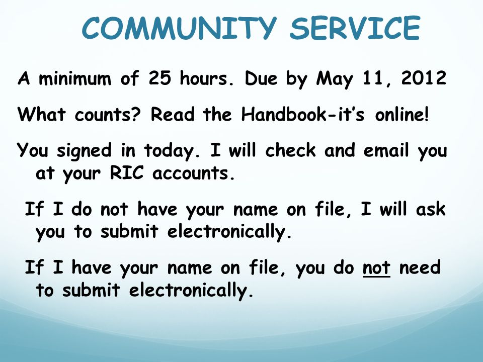 COMMUNITY SERVICE A minimum of 25 hours. Due by May 11, 2012 What counts.