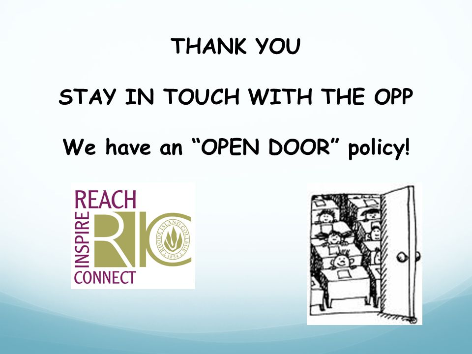 THANK YOU STAY IN TOUCH WITH THE OPP We have an OPEN DOOR policy!