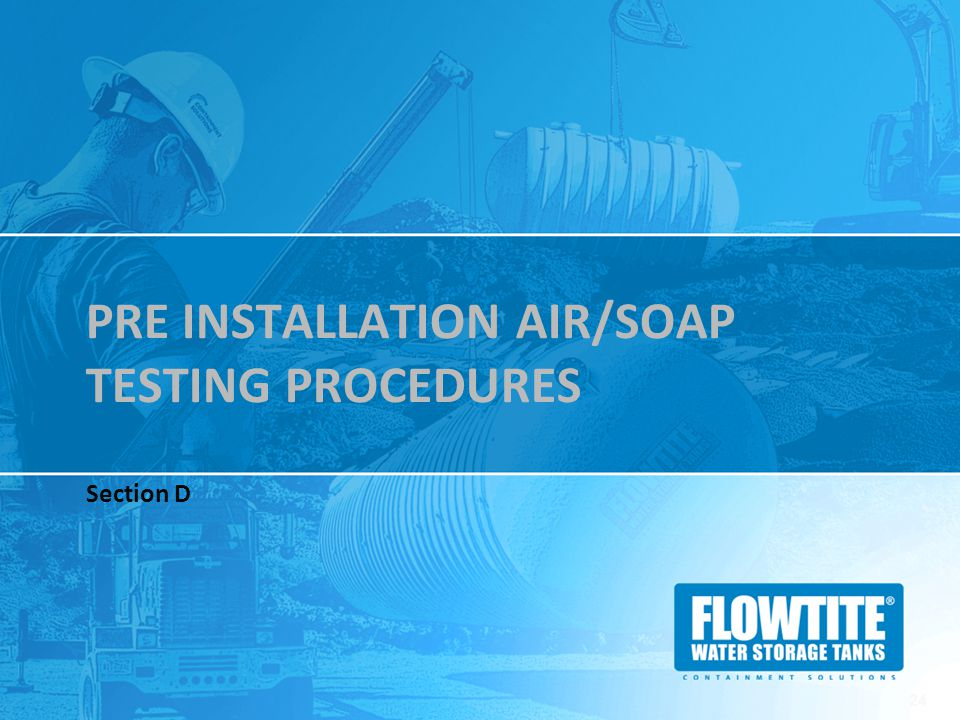 PRE INSTALLATION AIR/SOAP TESTING PROCEDURES Section D 24