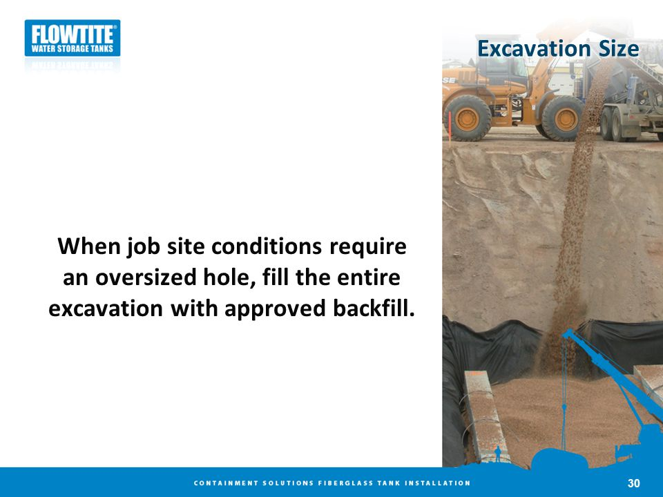 Excavation Size When job site conditions require an oversized hole, fill the entire excavation with approved backfill. 30