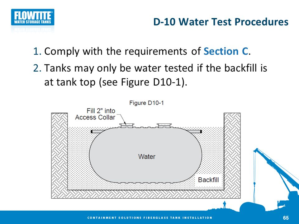 D-10 Water Test Procedures 1.Comply with the requirements of Section C. 2.Tanks may only be water tested if the backfill is at tank top (see Figure D1