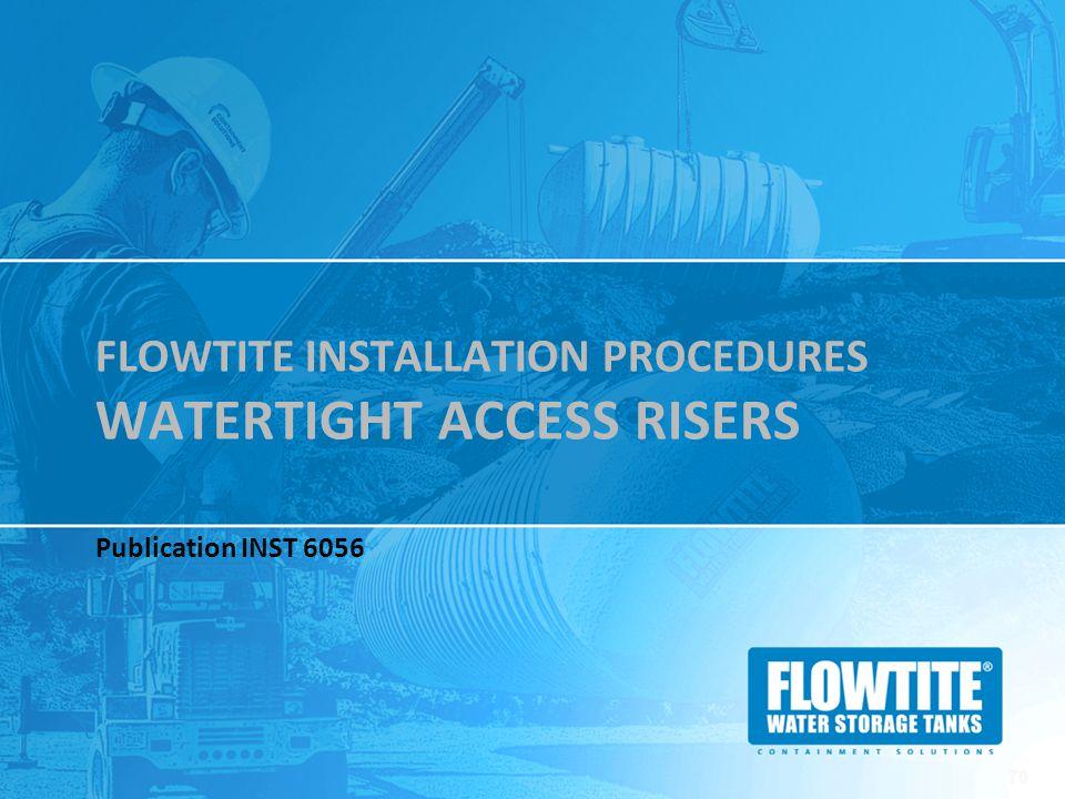 FLOWTITE INSTALLATION PROCEDURES WATERTIGHT ACCESS RISERS Publication INST 6056 70