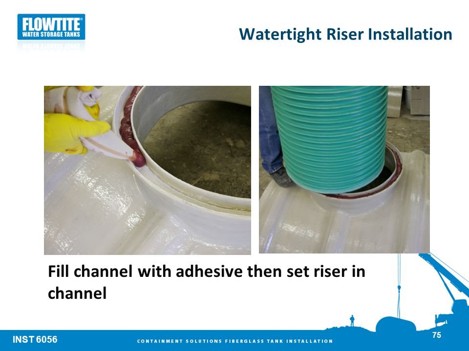 Watertight Riser Installation Fill channel with adhesive then set riser in channel INST 6056 75