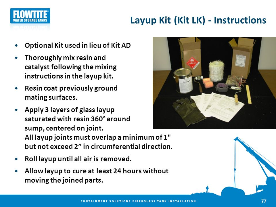 Layup Kit (Kit LK) - Instructions Optional Kit used in lieu of Kit AD Thoroughly mix resin and catalyst following the mixing instructions in the layup