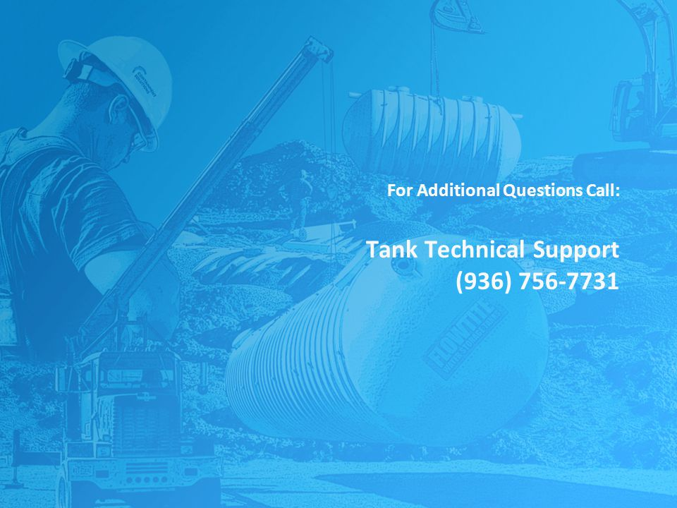 For Additional Questions Call: Tank Technical Support (936) 756-7731