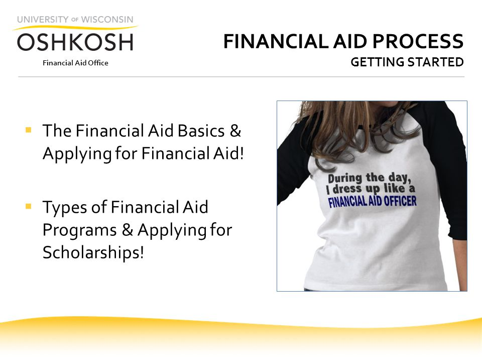 Financial Aid Office FINANCIAL AID PROCESS GETTING STARTED  The Financial Aid Basics & Applying for Financial Aid!  Types of Financial Aid Programs