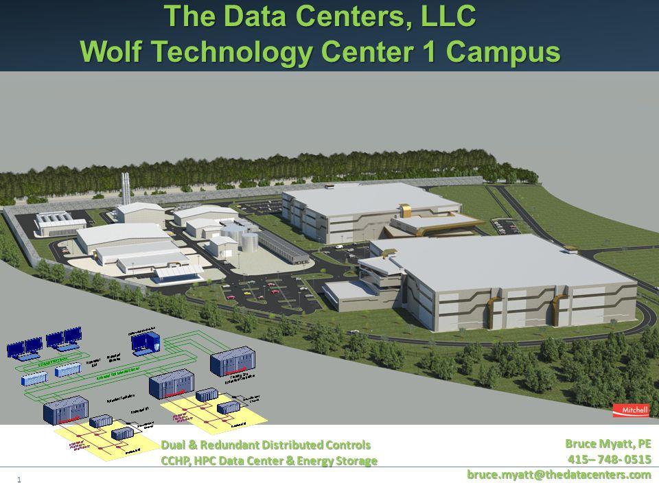 1 The Data Centers, LLC Wolf Technology Center 1 Campus Bruce Myatt, PE 415– 748- 0515 bruce.myatt@thedatacenters.com Dual & Redundant Distributed Con