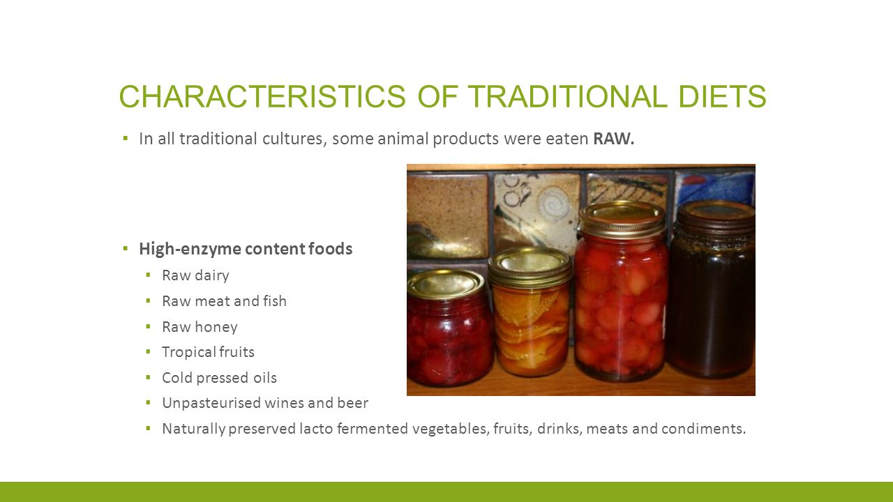 CHARACTERISTICS OF TRADITIONAL DIETS ▪ In all traditional cultures, some animal products were eaten RAW.