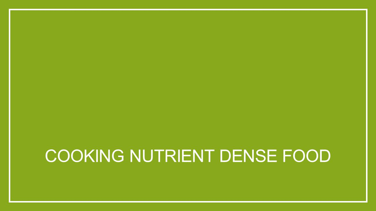 COOKING NUTRIENT DENSE FOOD