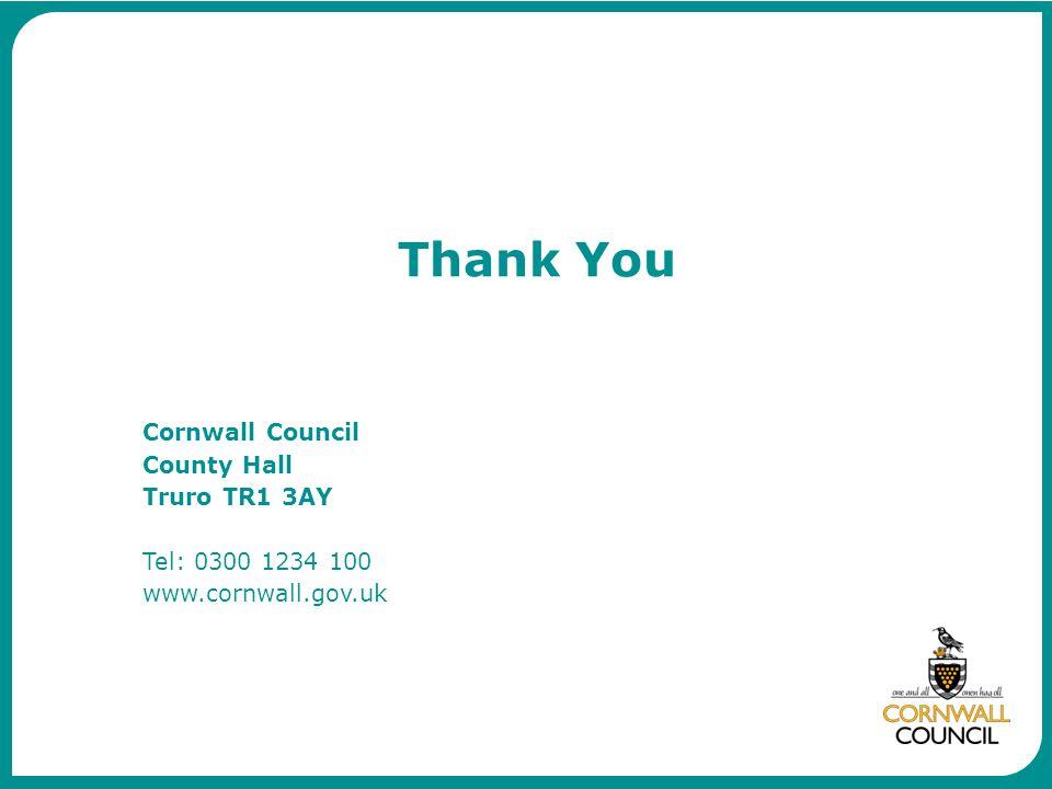 Cornwall Council County Hall Truro TR1 3AY Tel: 0300 1234 100 www.cornwall.gov.uk Thank You