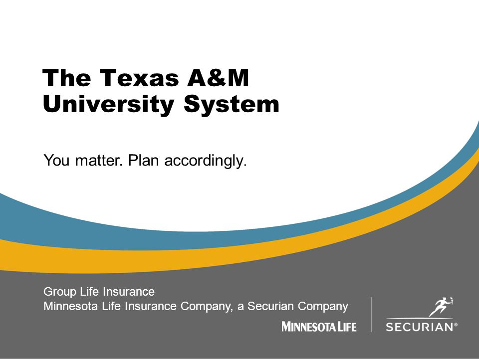 The Texas A&M University System 1 You matter. Plan accordingly.
