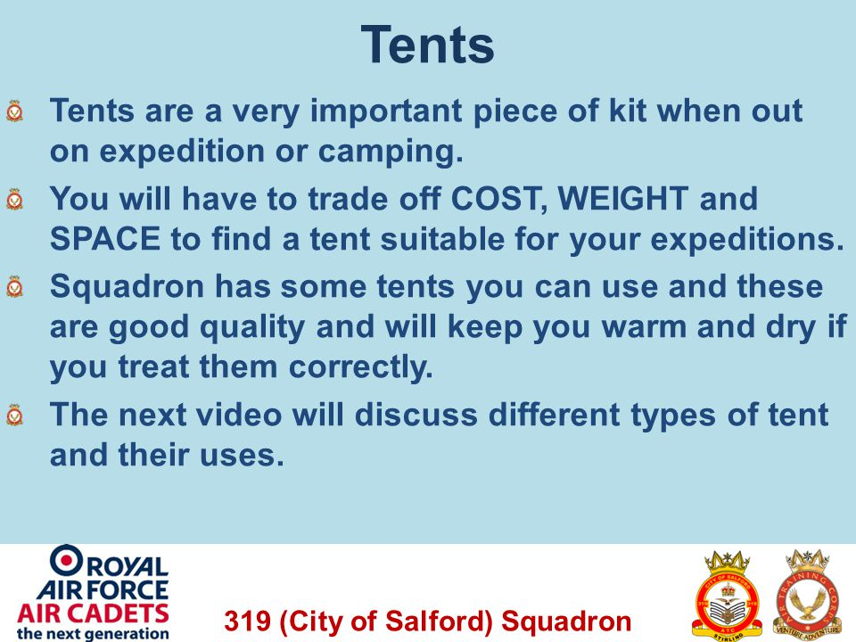 319 (City of Salford) Squadron Tents Tents are a very important piece of kit when out on expedition or camping. You will have to trade off COST, WEIGH