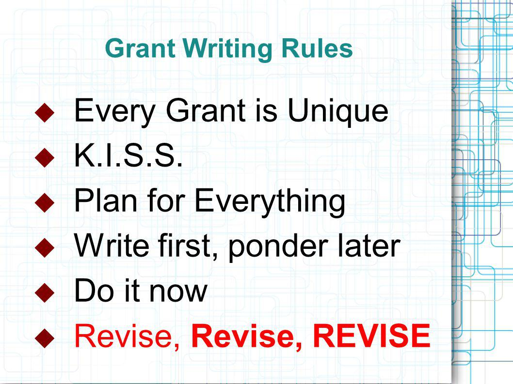 Grant Writing Rules  Every Grant is Unique  K.I.S.S.