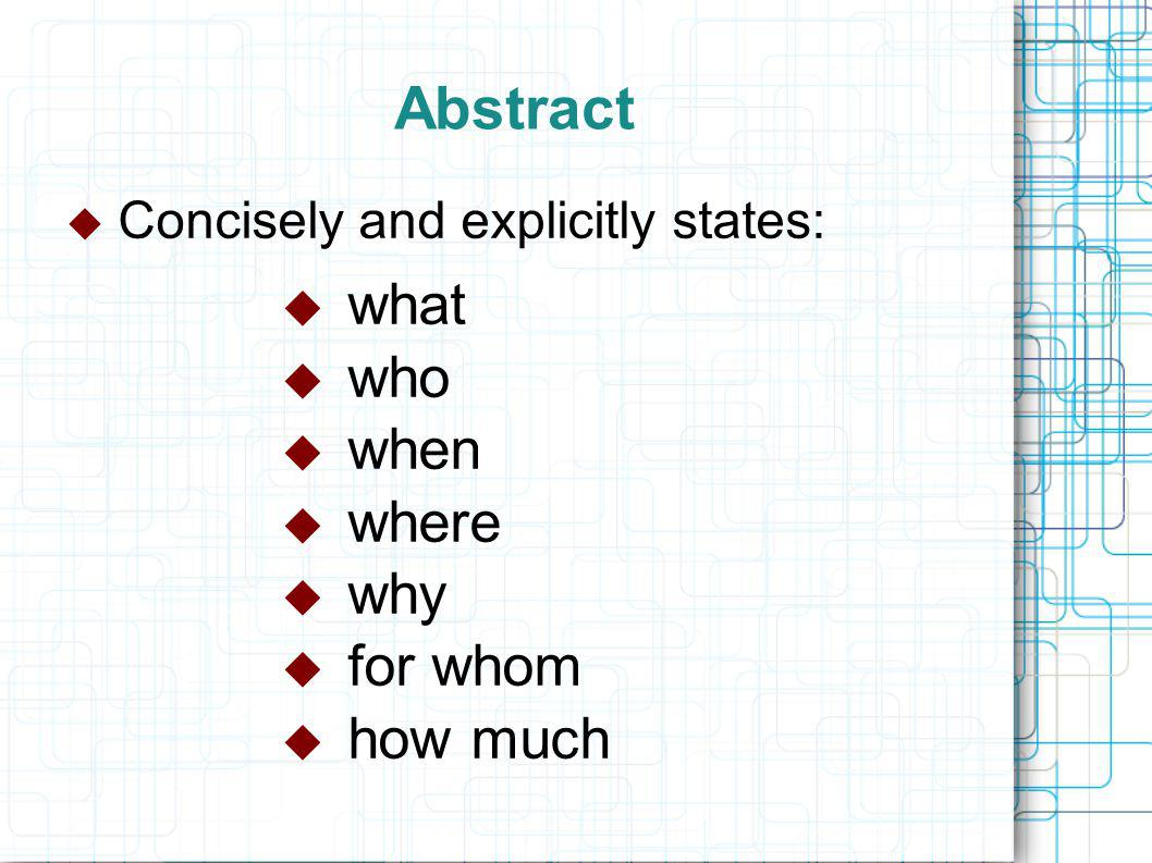 Abstract  Concisely and explicitly states:  what  who  when  where  why  for whom  how much