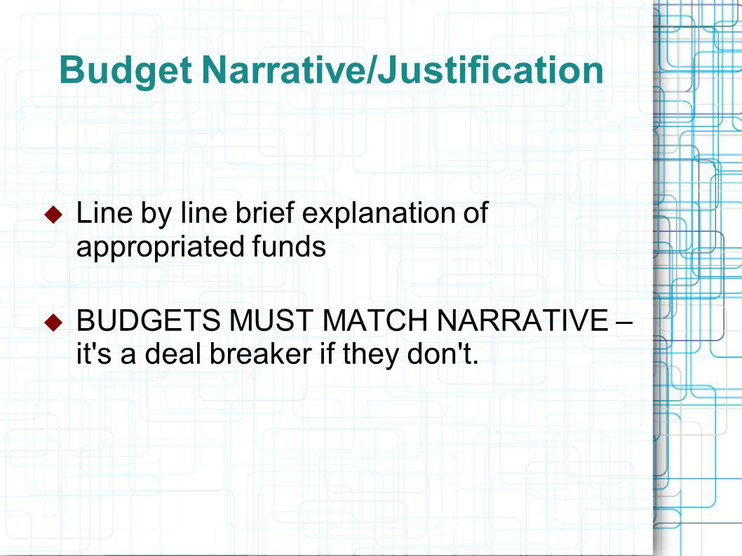 Budget Narrative/Justification  Line by line brief explanation of appropriated funds  BUDGETS MUST MATCH NARRATIVE – it s a deal breaker if they don t.