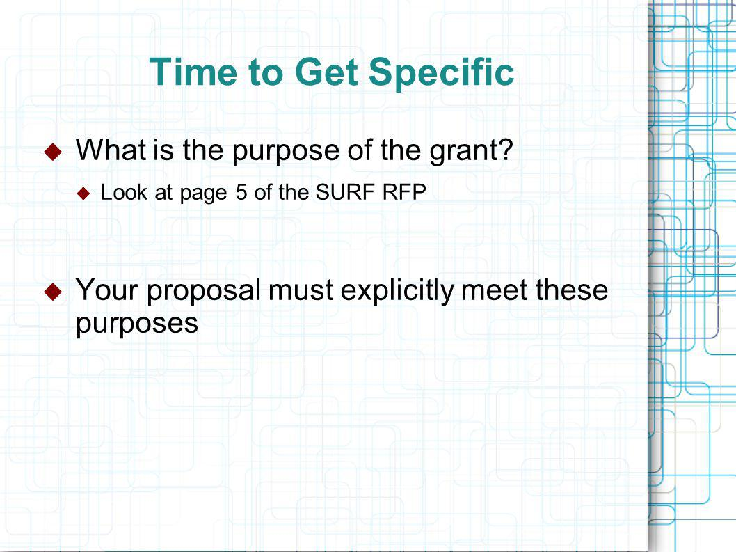 Time to Get Specific  What is the purpose of the grant.