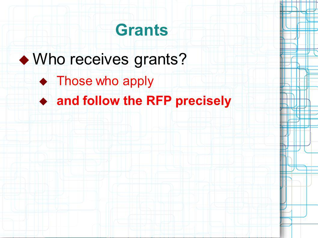 Grants  Who receives grants  Those who apply  and follow the RFP precisely