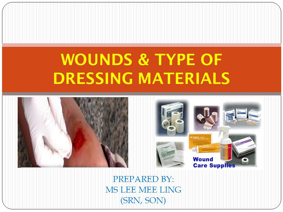 PREPARED BY: MS LEE MEE LING (SRN, SON) WOUNDS & TYPE OF DRESSING MATERIALS