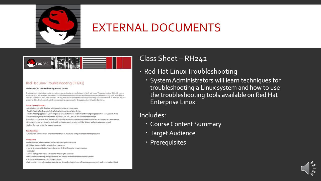 Class Sheet – RH200  RHCSA Rapid Track Course with Exam  Designed for experienced Linux system administrators who want to expand their technical skill set and acquire the Red Hat Certified System Administration (RHSA)  Includes:  Course Content Summary  Target Audience  Prerequisites  Recommended next course  Information on which certification the course applies to EXTERNAL DOCUMENTS