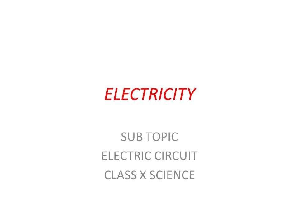 ELECTRICITY SUB TOPIC ELECTRIC CIRCUIT CLASS X SCIENCE