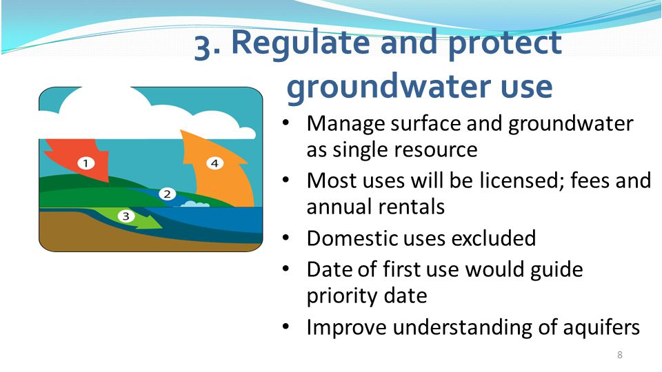 8 3. Regulate and protect groundwater use Manage surface and groundwater as single resource Most uses will be licensed; fees and annual rentals Domest