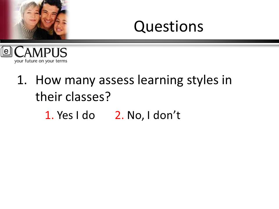 Questions 1.How many assess learning styles in their classes 1. Yes I do 2. No, I don't