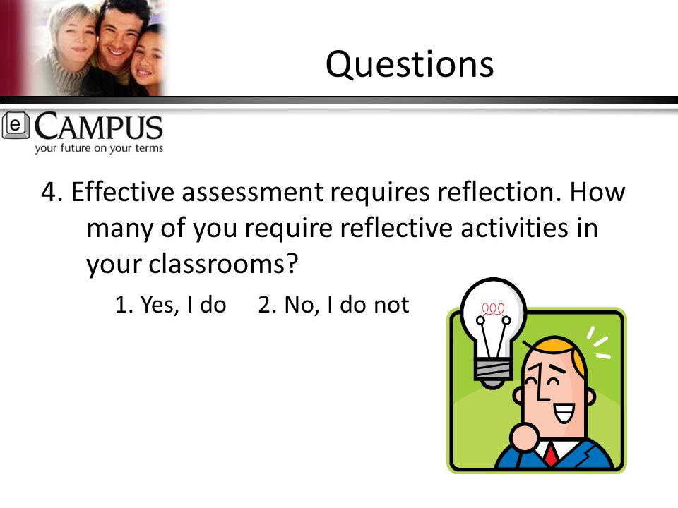 Questions 4. Effective assessment requires reflection.