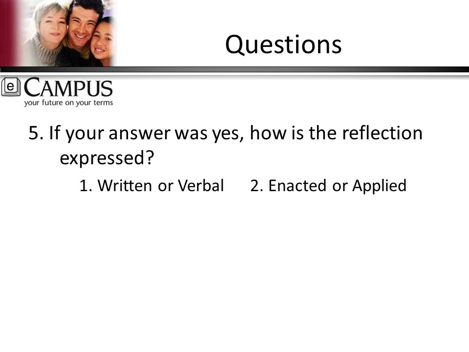 Questions 5. If your answer was yes, how is the reflection expressed.