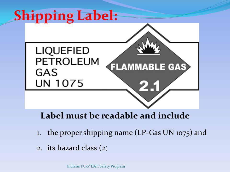 Label must be readable and include 1.the proper shipping name (LP-Gas UN 1075) and 2.