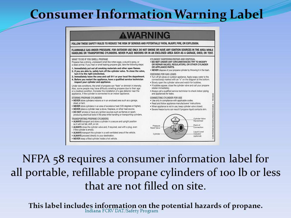 NFPA 58 requires a consumer information label for all portable, refillable propane cylinders of 100 lb or less that are not filled on site.