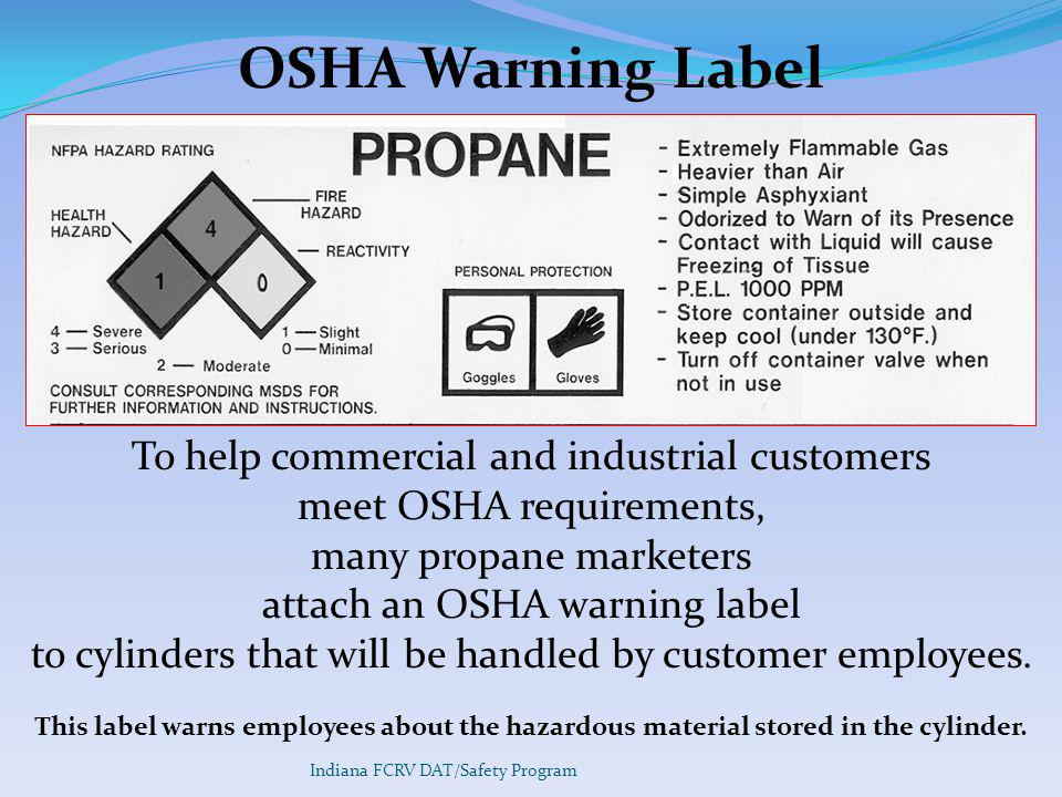To help commercial and industrial customers meet OSHA requirements, many propane marketers attach an OSHA warning label to cylinders that will be handled by customer employees.