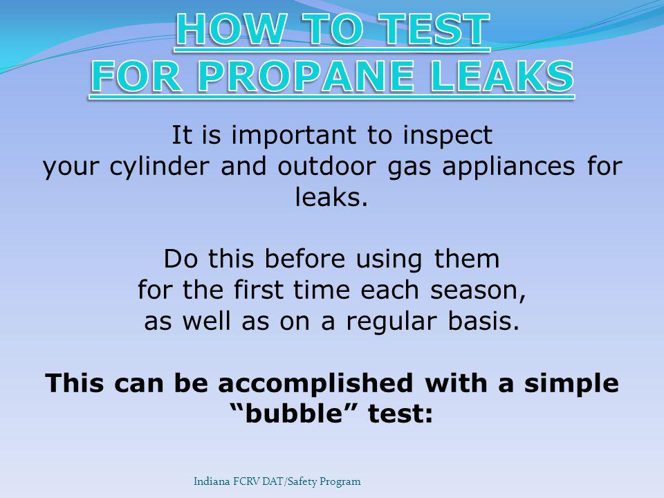 It is important to inspect your cylinder and outdoor gas appliances for leaks.
