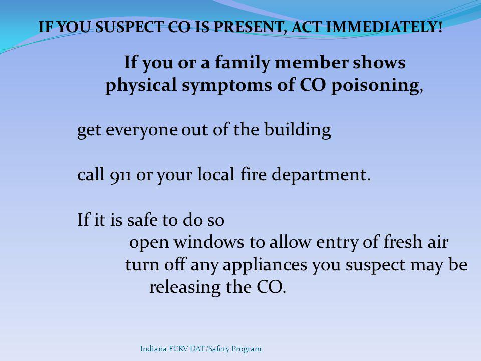 Indiana FCRV DAT/Safety Program IF YOU SUSPECT CO IS PRESENT, ACT IMMEDIATELY.