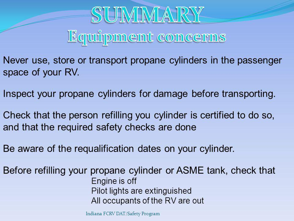 Indiana FCRV DAT/Safety Program Never use, store or transport propane cylinders in the passenger space of your RV.