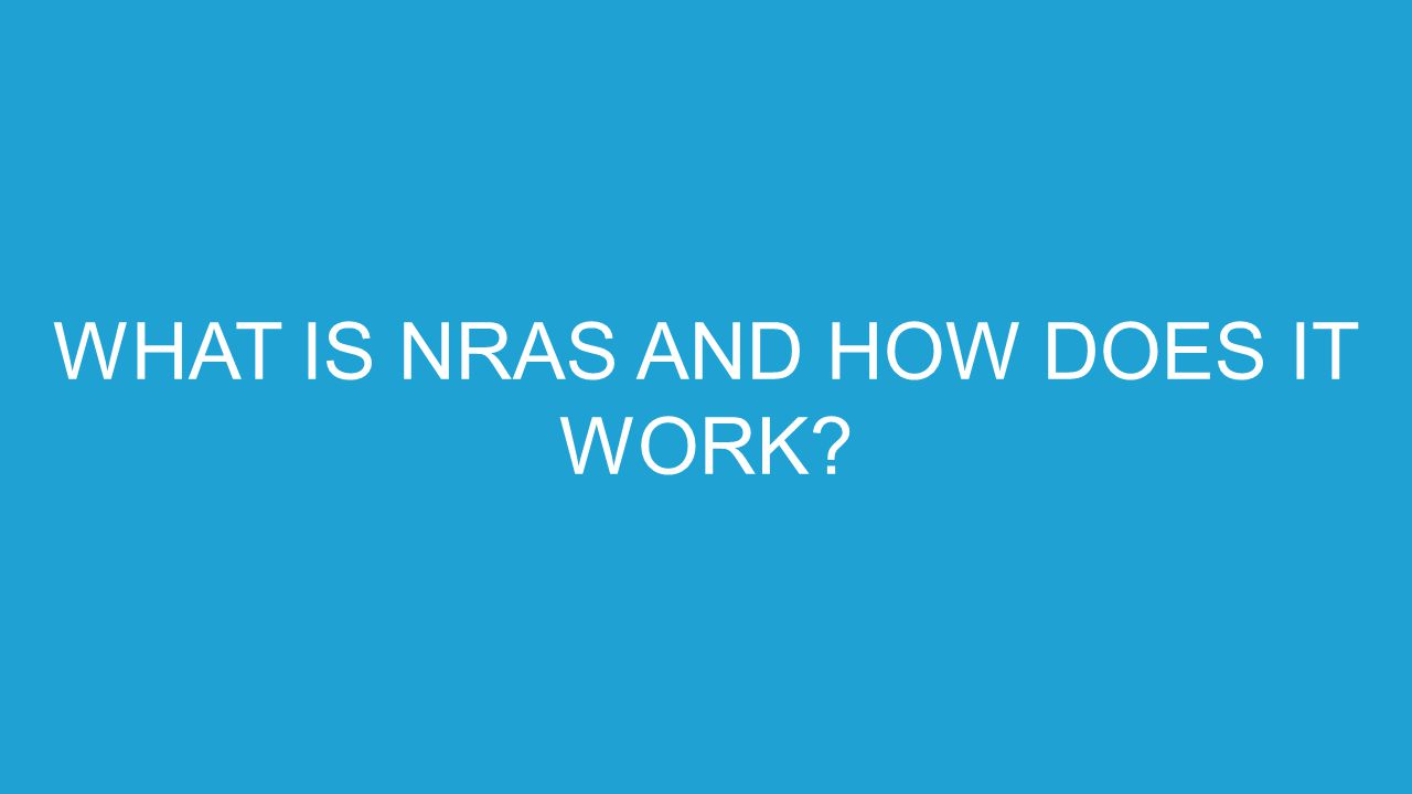 WHAT IS NRAS.