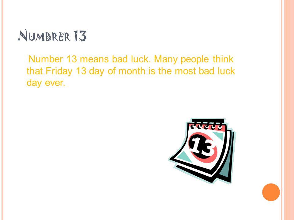 N UMBRER 13 Number 13 means bad luck.