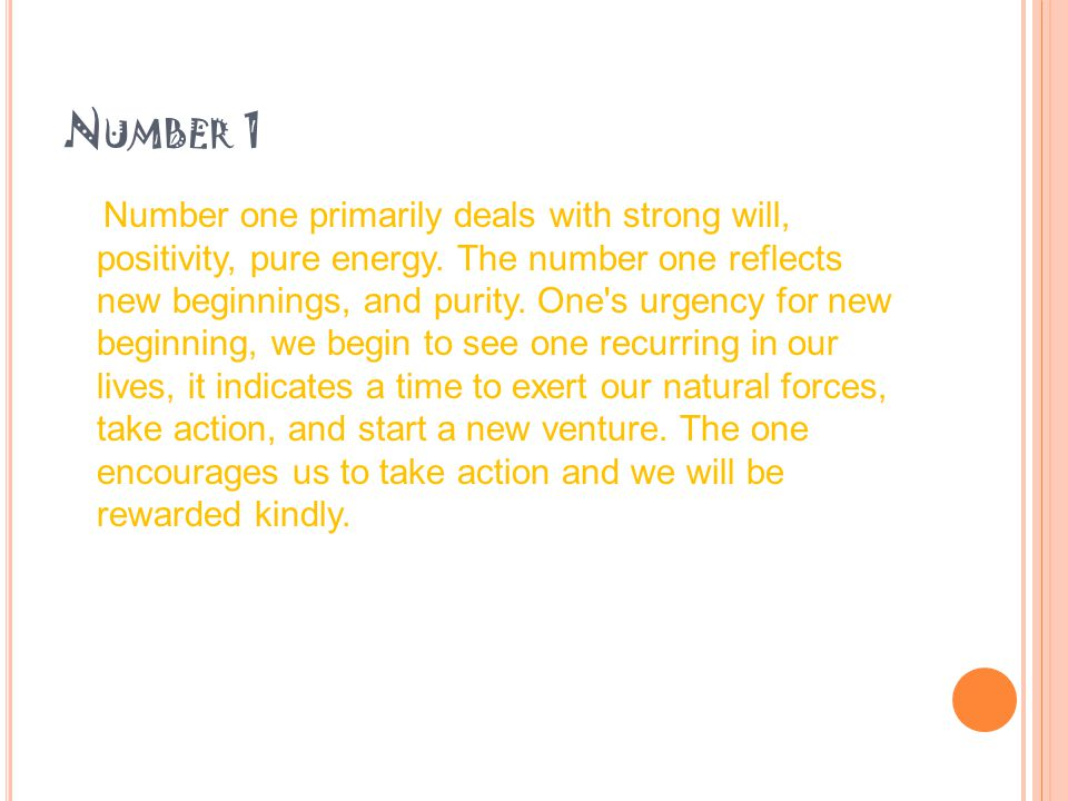 N UMBER 1 Number one primarily deals with strong will, positivity, pure energy.