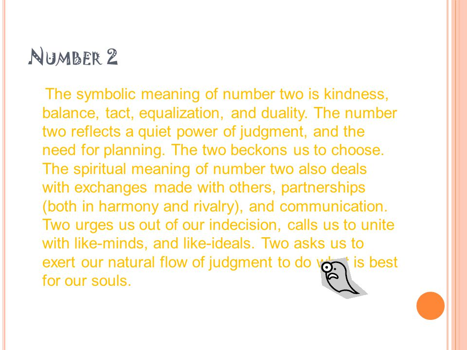 N UMBER 2 The symbolic meaning of number two is kindness, balance, tact, equalization, and duality.