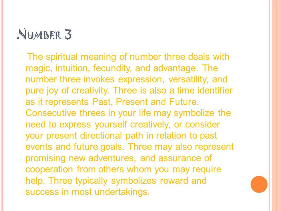 N UMBER 3 The spiritual meaning of number three deals with magic, intuition, fecundity, and advantage.