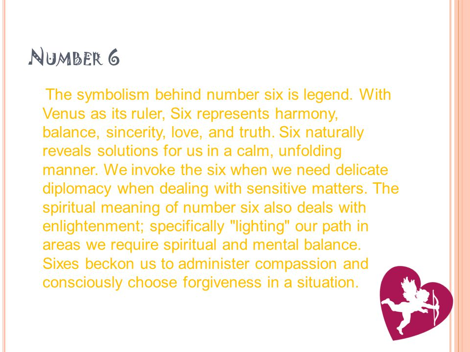 N UMBER 6 The symbolism behind number six is legend.