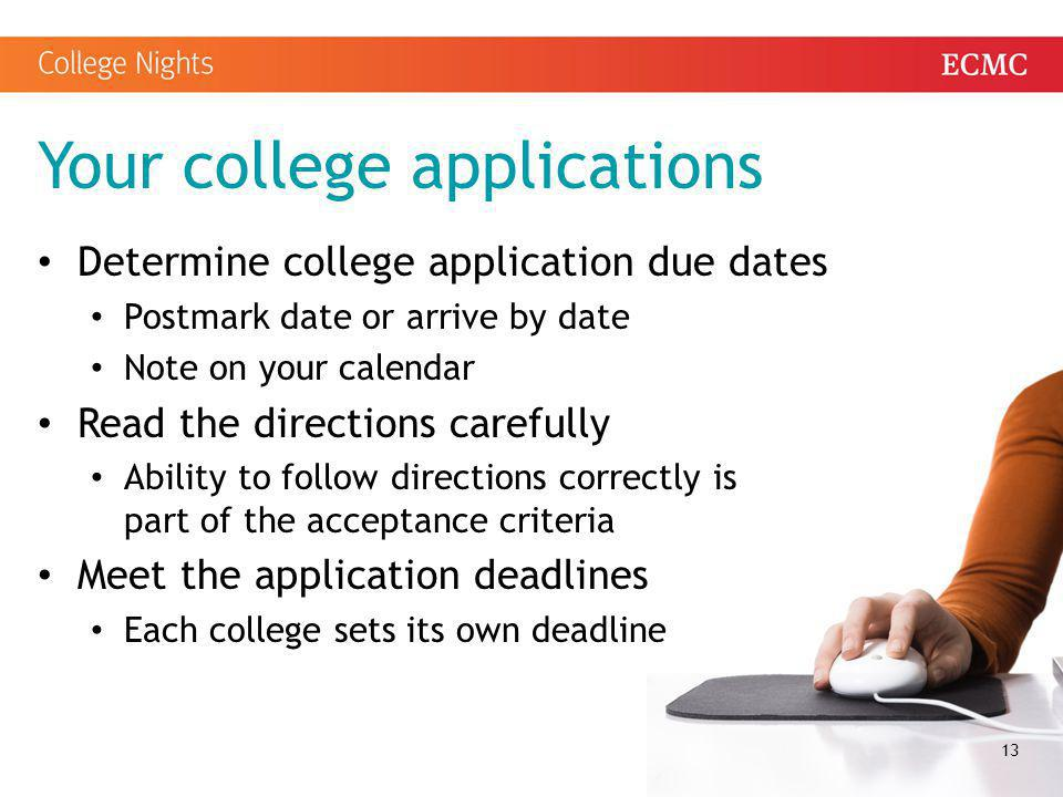 Your college applications Determine college application due dates Postmark date or arrive by date Note on your calendar Read the directions carefully