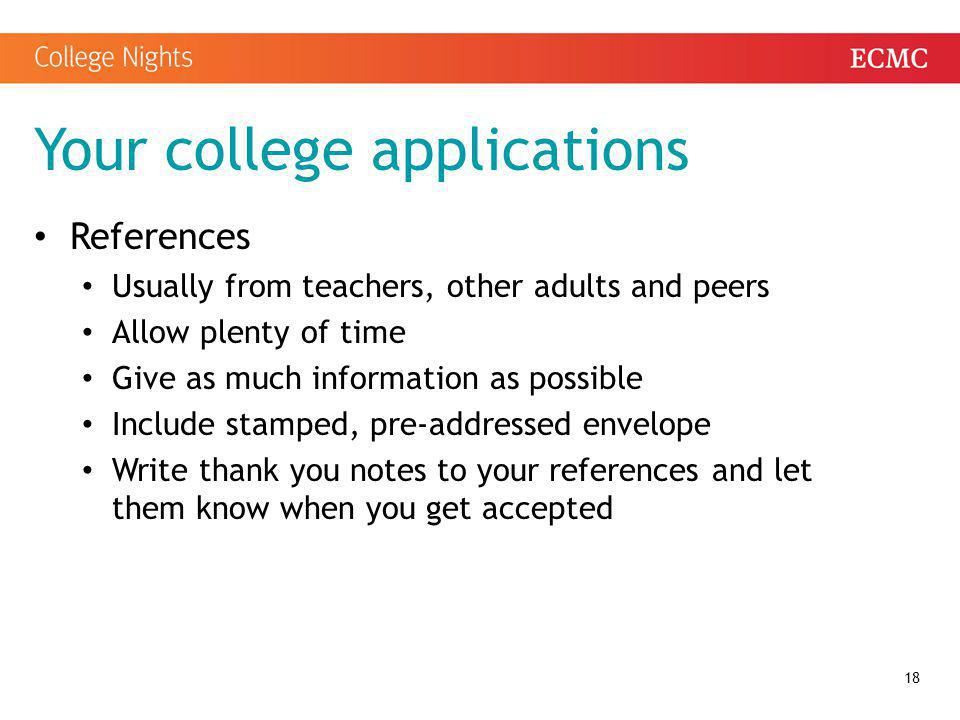 Your college applications References Usually from teachers, other adults and peers Allow plenty of time Give as much information as possible Include s