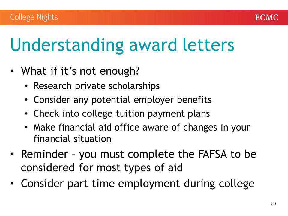 Understanding award letters What if it's not enough? Research private scholarships Consider any potential employer benefits Check into college tuition