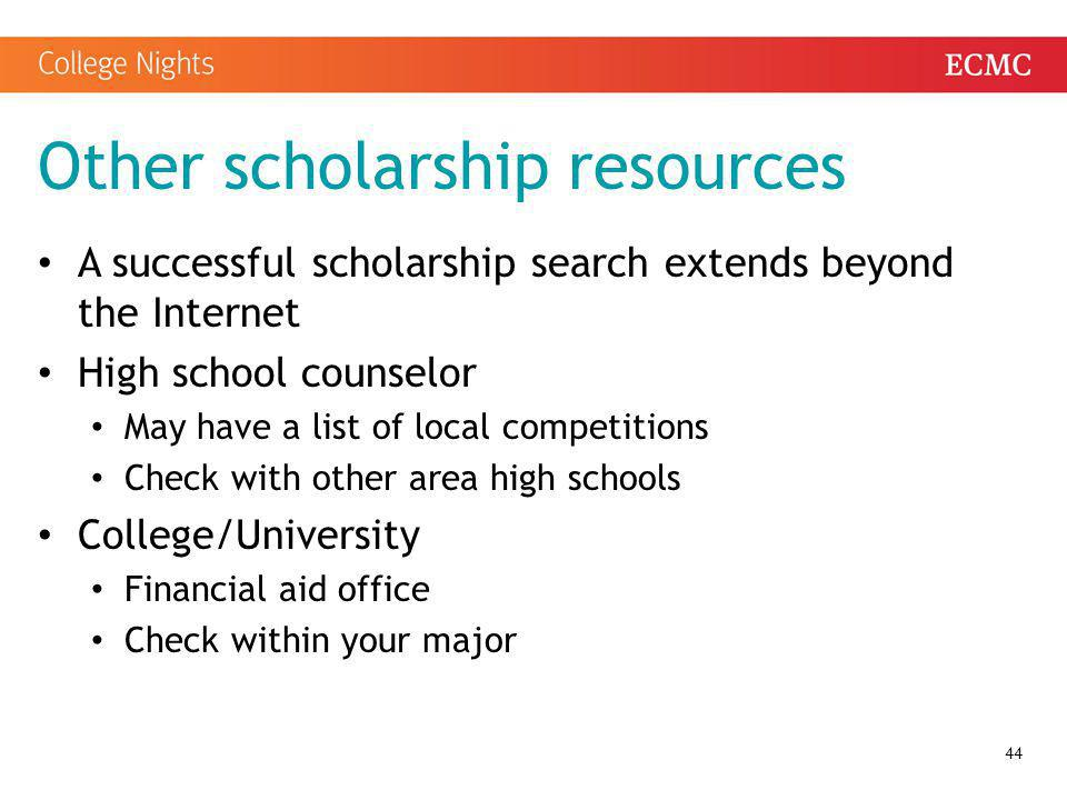 Other scholarship resources A successful scholarship search extends beyond the Internet High school counselor May have a list of local competitions Ch