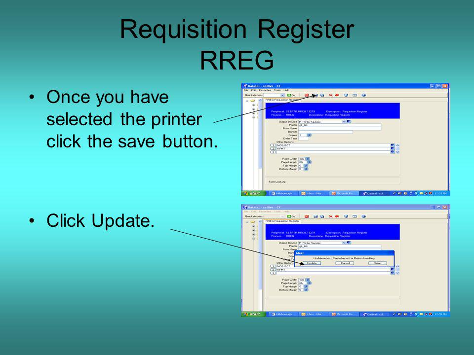 Requisition Register RREG Once you have selected the printer click the save button. Click Update.
