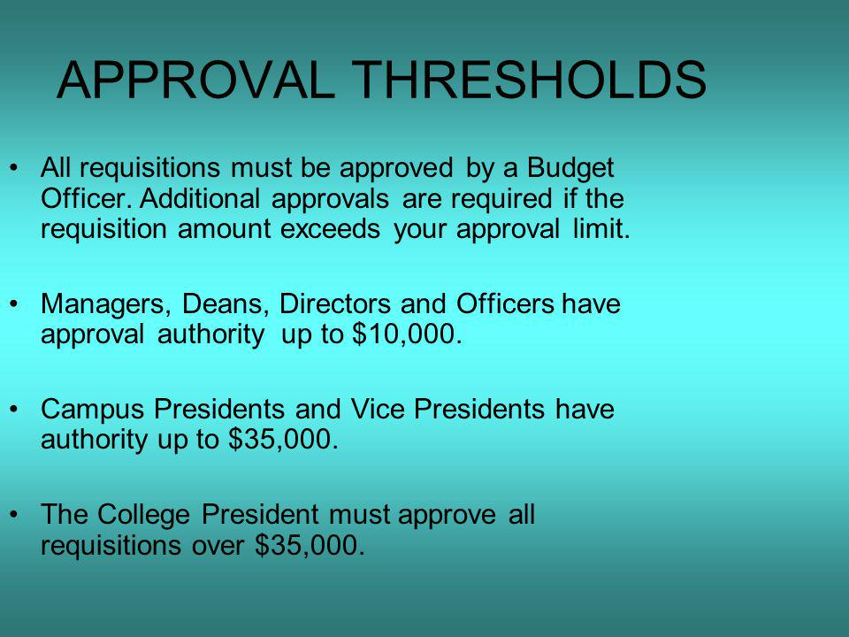 APPROVAL THRESHOLDS All requisitions must be approved by a Budget Officer.